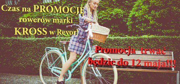 Czas na promocję rowerów marki Kross w Revor. Promocja  trwać będzie do 12 maja.